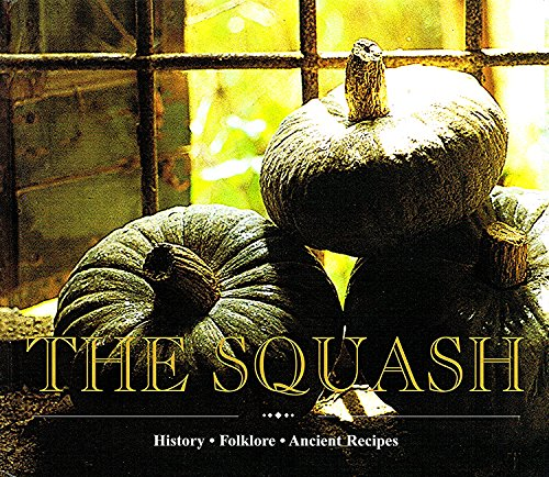 The Squash: History, Folklore, Ancient Recipes: Capatti, Alberto, Vaccarini,