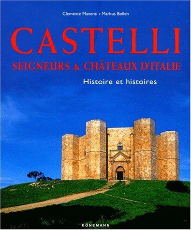 Castelli. Seigneurs et châteaux d'Italie, Histoires et: Collectif; Clemente Manenti;