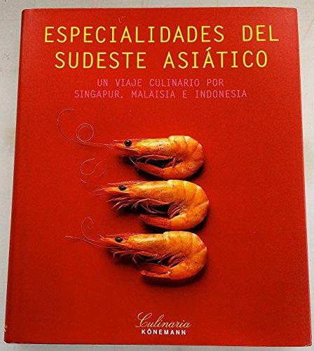 Especialidades Del Sudeste Asiatico: Un Viaje Culinario por Singapur, Malisia, e Indonesia (Spanish...
