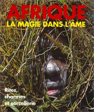 AFRIQUE LA MAGIE DANS L'AME. RITES, CHARMES, ET SORCELLERIE: Muller, Klaus, (text), Henning, ...