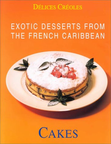 EXOTIC DESSERTS FROM THE FRENCH CARIBBEAN - CAKES