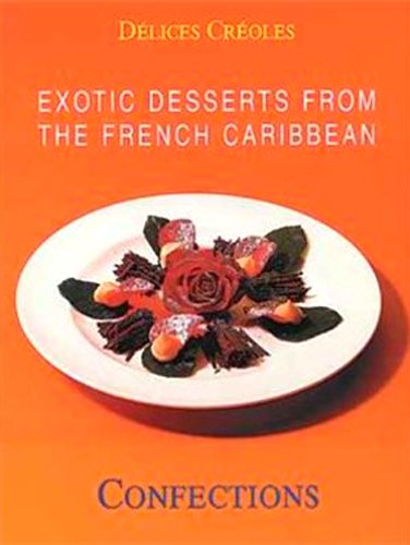 Delices Creoles Confections Exotic Desserts from the French Caribbean: Konemann Staff