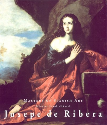 Jusepe De Ribera (Masters of Spanish Art): Scholz-Hansel, Michael