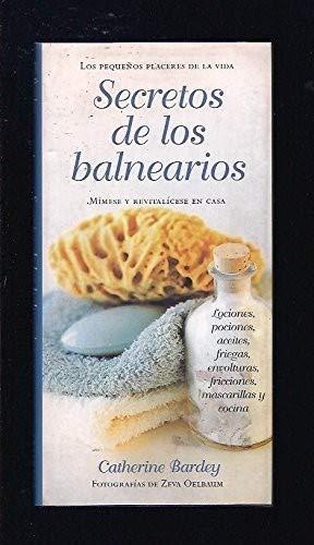 Secretos de los balnearios. Mímese y revitalícese en casa: Catherine Bardey