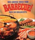 9783829036733: Das grosse Buch vom Barbecue! ueber 500 Grill-Rezepte