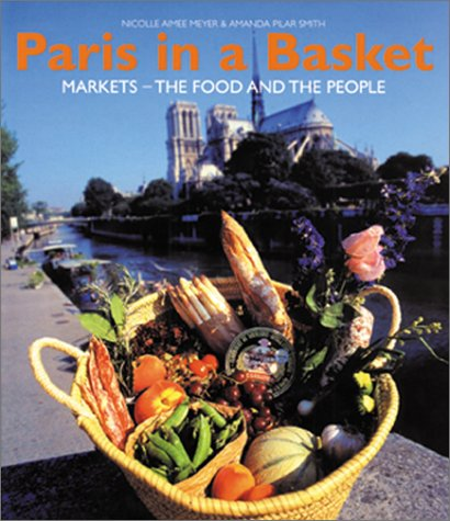 Paris in a Basket: Markets - The food and the people
