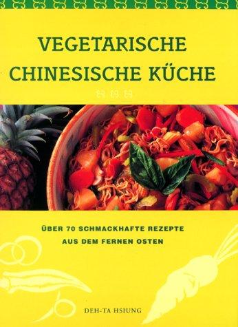 9783829047821: Vegetarische chinesische Küche. Über 70 schmackhafte Rezepte aus dem Fernen Osten