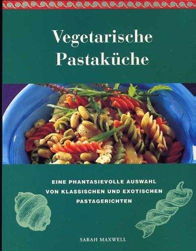 9783829048255: Vegetarische Pastaküche. Eine Auswahl von 100 leckeren und gesunden Pastagerichten