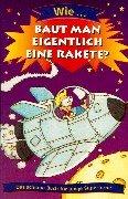 9783829048996: Wie... baut man eigentlich eine Rakete? Das schlaue Buch für junge Superhirne