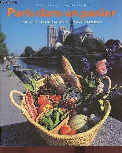 Paris dans un panier : marchés, marchands et marchandises: Meyer, Nicolle Aimee; Smith, ...