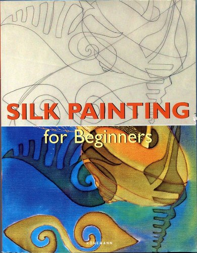 9783829061001: Silk Painting for Beginners (Fine Arts for Beginners)