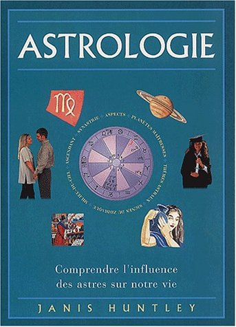 9783829062855: Astrologie Comprendre l influence des astres sur notre vie