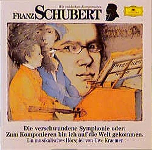 9783829105002: Franz Schubert. Die verschwundene Sinfonie. CD: Oder Zum Komponieren bin ich auf die Welt gekommen. Ein musikalisches H�rspiel