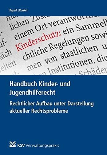 Handbuch Kinder- und Jugendhilferecht: Rechtlicher Aufbau unter Darstellung aktueller ...