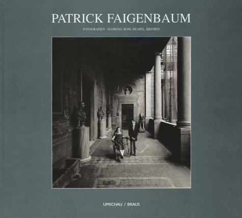 9783829568128: Patrick Faigenbaum: Fotografien; Florenz, Rom, Neapel, Bremen