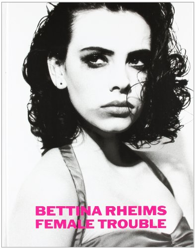 9783829600224: Bettina Rheims: Female Trouble