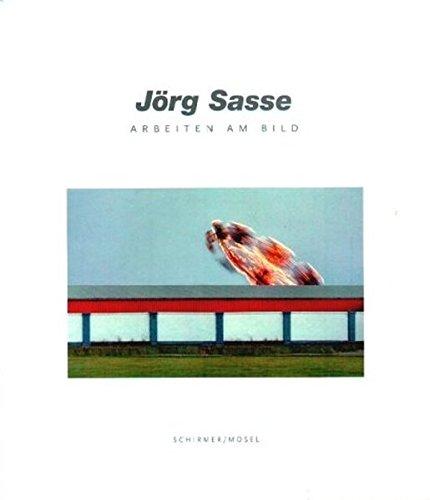 9783829600316: Jörg Sasse. Arbeiten am Bild. Photographien von 1981 bis 2001