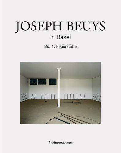 Joseph Beuys in Basel; Band 1: Feuerstatte: Beuys, Joseph and Dieter Koepplin