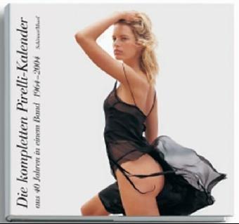 9783829601603: Die kompletten Pirelli-Kalender aus 40 Jahren.: In einem Band 1964-2004