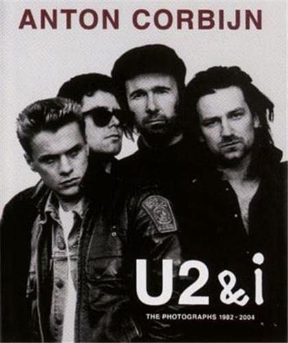 Anton Corbijn U2 and I: The Photographs 1982-2004: Anton Corbijn, Bono, Bill Clinton, Wim Wenders