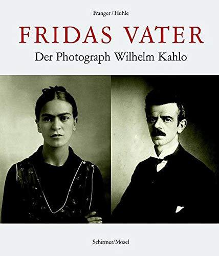 Fridas Vater: Der Fotograf Guillermo Kahlo (Hardback): Rainer Huhle, Gaby