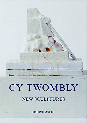 9783829602358: Cy Twombly: New Sculptures 1998-2005