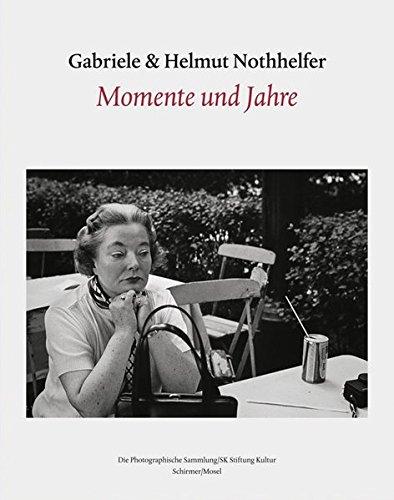 9783829604291: Gabriele and Helmut Nothhelfer: Momente Und Jahre