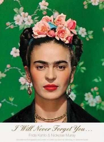 I Will Never Forget You...: Frida Kahlo: Salomon Grimberg; Frida