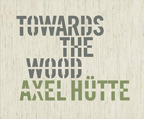 9783829605151: Axel Hutte: Towards the Wood