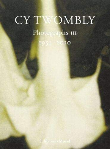 Cy Twombly: Photographs III 1951 - 2010: Amelunxen, Hubertus von