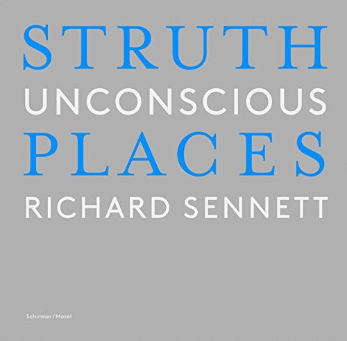 Thomas Struth: Unconscious Places: Richard Sennett