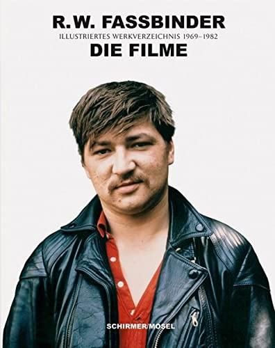 9783829606981: R.W. Fassbinder: Die Filme: Ein illustriertes Werkverzeichnis aller 44 Kino- und Fernsehfilme 1966 bis 1982