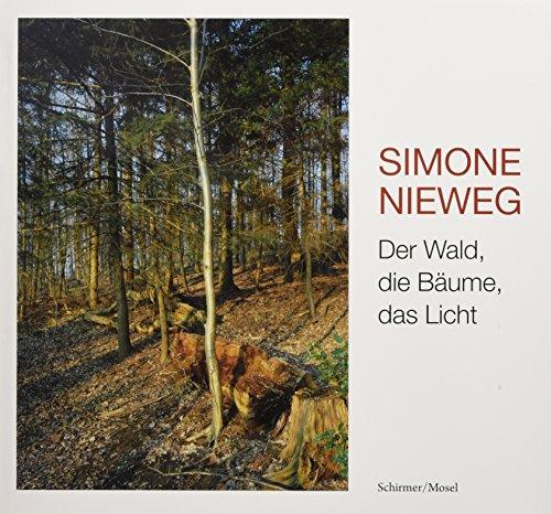 9783829607506: Simone Nieweg - Der Wald, Die Baume, Das Licht