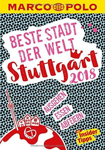 MARCO POLO Beste Stadt der Welt - Stuttgart 2018 (MARCO POLO Cityguides): Mit Insider-Tipps und Stadtviertelkarten - Jens Bey