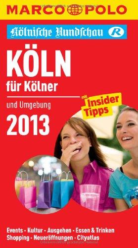 9783829709347: MARCO POLO Cityguide Köln für Kölner 2013: und Umgebung. Events, Kultur, Ausgehen, Essen & Trinken, Shopping, Neueröffnungen, Cityatlas
