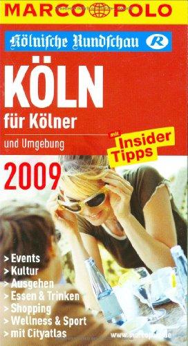 9783829709767: K�ln und Umgebung f�r K�lner 2009: Mit Insider-Tipps. Events, Kultur, Ausgehen, Essen und Trinken, Shopping, Wellness & Sport, Cityatlas