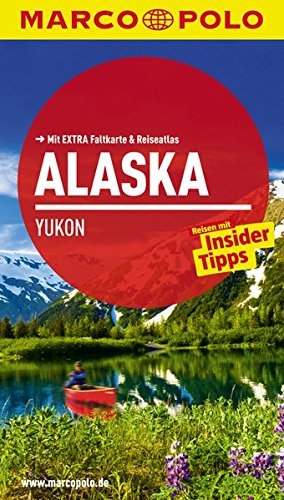 9783829724012: MARCO POLO Reiseführer Alaska, Yukon: Reisen mit Insider-Tipps. Mit EXTRA Faltkarte & Reiseatlas