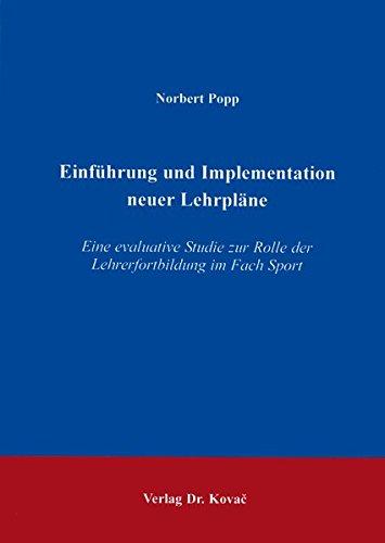 9783830000457: Einf�hrung und Implementation neuer Lehrpl�ne. Eine evaluative Studie zur Rolle der Lehrerfortbildung im Fach Sport. ( = Schriften zur Sportwissenschaft, 18) .