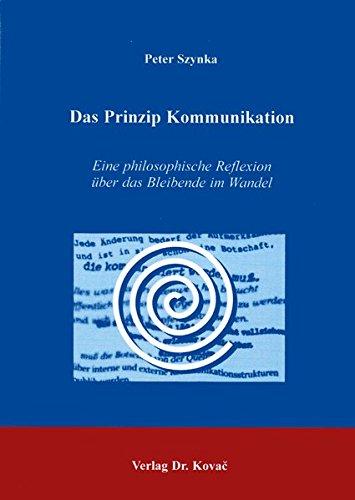 9783830001836: Das Prinzip Kommunikation . Eine philosophische Reflexion über das Bleibende im Wandel