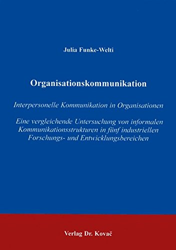 9783830002321: Organisationskommunikation . Interpersonelle Kommunikation in Organisationen - Eine vergleichende Untersuchung von informalen Kommunikationsstrukturen ... Forschungs- und Entwicklungsbereichen