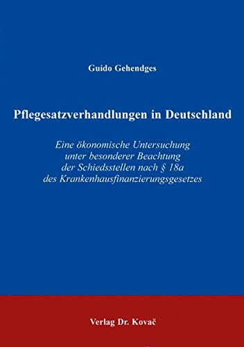 9783830002796: Pflegesatzverhandlungen in Deutschland . Eine ökonomische Untersuchung unter besonderer Beachtung der Schiedsstellen nach § 18a des Krankenhausfinanzierungsgesetzes
