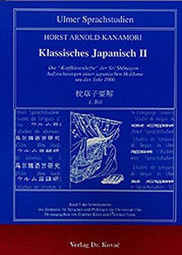 9783830002949: Klassisches Japanisch: Klassisches Japanisch II . Die Kopfkissenhefte der Sei Shônagon - Aufzeichnungen einer japanischen Hofdame um das Jahr 1000, 1. Teil: II (Livre en allemand)