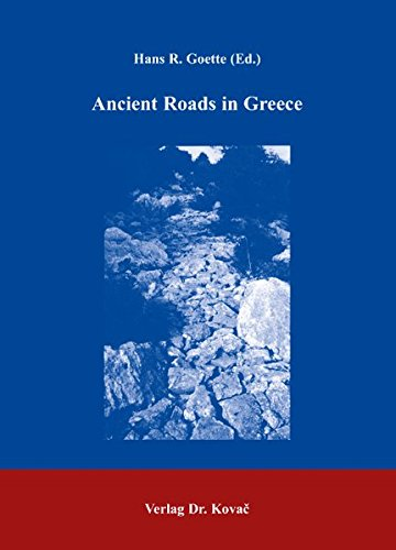 9783830004448: Ancient Roads in Greece. Proceedings of a Symposion Organized by the Cultural Association Aigeas (Athens) and the German Archaeological Institute ... German School at Athens, November 23, 1998.