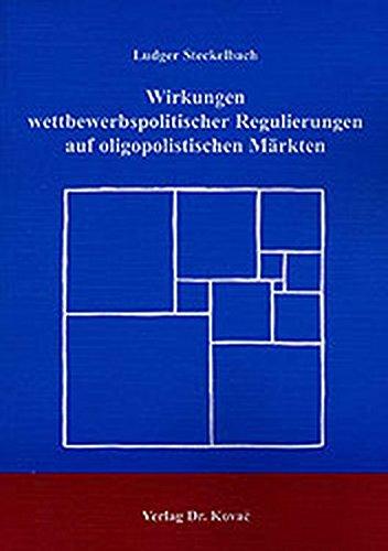 9783830005940: Wirkungen wettbewerbspolitischer Regulierungen auf oligopolistischen Märkten.