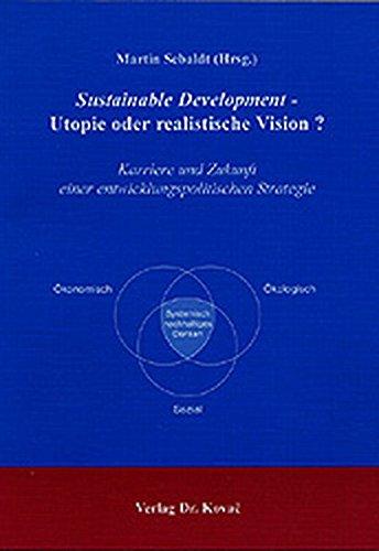 9783830006305: Sustainable Development - Utopie oder realistische Vision? Karriere und Zukunft einer entwicklungspolitischen Strategie.
