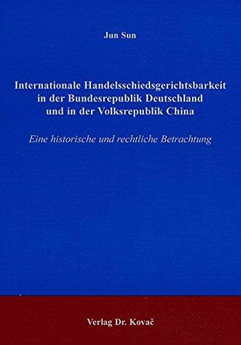 9783830008231: Internationale Handelsschiedsgerichtsbarkeit in der Bundesrepublik Deutschland und in der Volksrepublik China. Eine historische und rechtliche Betrachtung