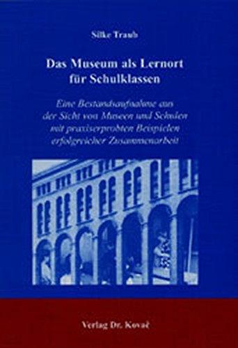 9783830008279: Das Museum als Lernort für Schulklassen: Eine Bestandsaufnahme aus der Sicht von Museen und Schulen mit praxiserprobten Beispielen erfolgreicher Zusammenarbeit