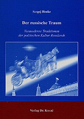 Der russische Traum. Vormoderne Traditionen der politischen Kultur Russlands. (Schriften zur ...