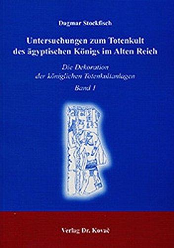 9783830008576: Untersuchungen zum Totenkult des ägyptischen Königs im Alten Reich: Die Dekoration der königlichen Totenkultanlagen