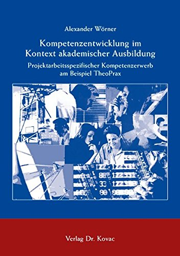 9783830009184: Kompetenzentwicklung im Kontext akademischer Ausbildung: Projektarbeitsspezifischer Kompetenzerwerb am Beispiel TheoPrax (Livre en allemand)